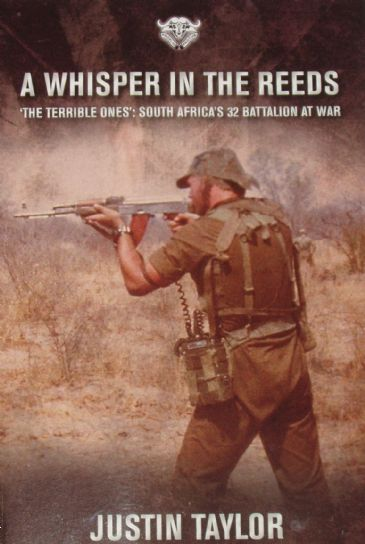 Whisper in the Reeds, by Justin Taylor, subtitled 'The Terrible Ones - South Africa's 32 Battalion at War'